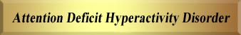 ADHD - Attention-Deficity HyperActivity Disorder